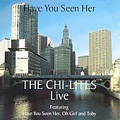 The Chi-Lites: Have You Seen Her: Their Greatest Hits