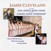 Rev. James Cleveland & The New Jersey Mass Choir/New Jersey Mass Choir of the GMWA/James Cleveland: Soon I Will Be Done (With the New Jersey Mass Choir)