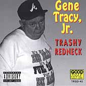 Gene Tracy: Trashy Redneck