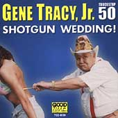 Gene Tracy: Shotgun Wedding!