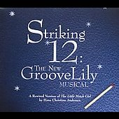 Striking 12: Striking 12: The New GrooveLily Musical