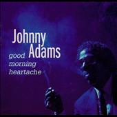 Johnny Adams: Good Morning Heartache