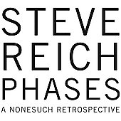 Steve Reich - Phases (A Nonesuch Retrospective)