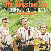 The Kingston Trio: Turning Like Forever: Rarities, Vol. 2