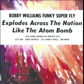 Bobby Earl Williams: Funky Superfly: The Best of Bobby Williams *