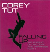 Corey Tut: Falling Up: The Pursuit of Life, Love and Happiness, Pt. 1