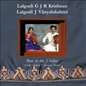Lalgudi Vijayalakshmi/Lalgudi G.J.R. Krishnan: Bow To The Violins: South Indian Classical Music