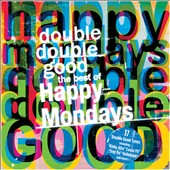 Happy Mondays: Double Double Good: The Best of the Happy Mondays