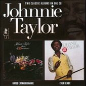 Johnnie Taylor: Rated Extraordinaire/Ever Ready