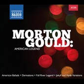 Morton Gould: American Legend - incl. American Ballads; Derivations; Fall River Legend; Jekyll and Hyde Variations [3 CDs]