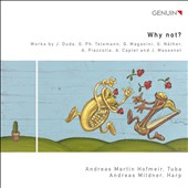 Why Not? Works by Duda, Telemann, Maganini, Naether, Piazzolla, Caplet transcribed for tuba & harp / Andreas Hofmeir, Andreas Mildner