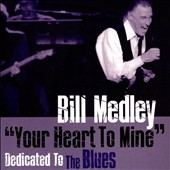 Bill Medley: Your Heart to Mine: Dedicated to the Blues *