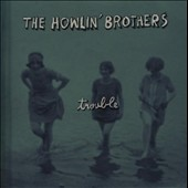 The Howlin' Brothers: Trouble [Digipak]