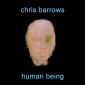Chris Barrows: Human Being [9/8]