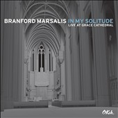 Branford Marsalis: In My Solitude: Live at Grace Cathedral [10/27]