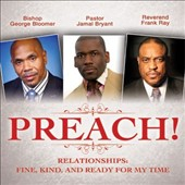 Bishop George Bloomer/Reverend Frank Ray/Pastor Jamal Bryant: Preach! Relationships: Fine, Kind, and Ready For My Time