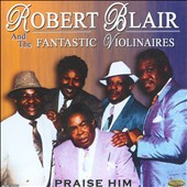 Robert Blair/The Fantastic Violinaires: Praise Him
