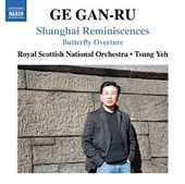 Ge Gan-Ru: Shanghai Reminiscences; Butterfly Overture / Royal Scottish Nat'l SO, Tsung Yeh
