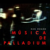 Dan Román (b.1974): 'Musica de Palladium' - Works for Mixed Ensembles / Various Artists