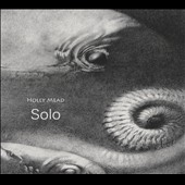 Holly Mead: Solo