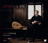 Luther's Laute - music by Martin Luther, Ludwig Senfl, Josquin Deprez / Franz Vitzthum, countertenor; Julian Behr, lute