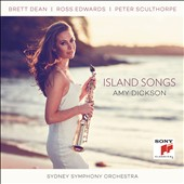 Island Songs - 3 Saxophone Concertos - Peter Sculthorpe (1929-2014): Island Songs; Brett Dean (b.1961): The Siduri Dances; Ross Edwards (b.1943): Full Moon Dances / Amy Dickson, saxophone