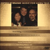 Inspired by Brahms - Ewazen: Trio for Horn, Violin, & Piano; Kellogg: A Glorious Morning; Brahms: Trio II in Eflat Major / Michael Thornton, horn; Yumi Hwang-Williams, violin; Andrew Litton, piano