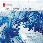 'Airs, Blues & Dances' - music for solo oboe by Richard Rodney Bennett, Jonathan Dove, David Matthews, John Tavener, Michael Tippett, Judith Weir / James Turnbull, oboe; Libby Burgess, piano