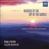 Martin Rokeach: Running at the Top of the World; Charles Reskin: Sonata for Trumpet & Piano; Anthony Plog: Sonata for Trumpet & Piano / Paul Futer, trumpet; Susan Nowicki, piano