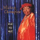 Mickey Champion: What You Want