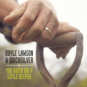 Doyle Lawson & Quicksilver: You Gotta Dig a Little Deeper