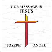 Joseph & Angel: Our Message Is Jesus *