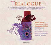 Trialogue - A project around South Indian, Moroccan and Medieval European Traditions / Ensemble Gilles Binchois, Dominique Vellard