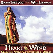 Robert Tree Cody/Will Clipman: Heart of the Wind: Music for Native American Flute & Drums *