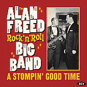 Alan Freed Rock 'n' Roll Big Band/Alan Freed: A Stompin' Good Time