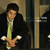 Mike Ruby: Play Time