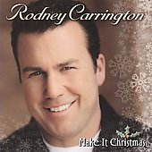 Rodney Carrington: Make It Christmas *