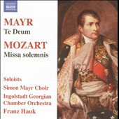 Mayr: Te Deum; Mozart: Missa Solemnis