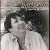 Sandra Day Rossi: Close Enough For Love