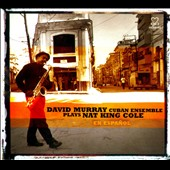 David Murray/David Murray Cuban Ensemble: Plays Nat King Cole en Español [Digipak]