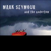 Mark Seymour: Mark Seymour & The Undertow