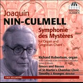 Joaquin Nin-Culmell: Symphonie Des Mysteres, for Organ & Gregorian Chant / Richard Robertson