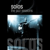 Charlie Hunter (Guitar): Solos: The Jazz Sessions
