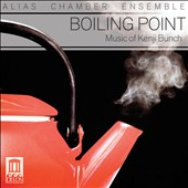 Kenji Bunch: Boiling Point - chamber works / Alias Chamber Ensemble