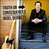 Nigel Bennett: Truth or Consequences [Digipak]