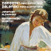 Wladyslaw Zelenski: Piano Quartet; Juliusz Zarebski: Piano Quintet / Jonathan Plowright, piano