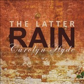 Carolyn Hyde: Latter Rain