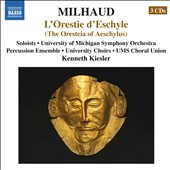 Milhaud: The Oresteia of Aeschylus / S. Outlaw, J. Lane, T. Mumford, L. Phillips et al., soloists; Percussion Ens.; SO & Choir of the University of Michigan; Kiesler