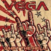 Vega (Melodic Hard Rock): What the Hell! [10/20]
