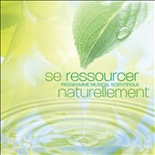 Various Artists: Se Ressourcer Naturellement: Programme Musical Scientifique